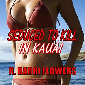 Seduced to Kill in Kauai: A Novel of Psychological Suspense | [R. Barri Flowers]