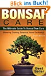 Bonsai: Bonsai Care:: The Ultimate Gu...
