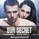 Our Secret | Alessandra Bancroft