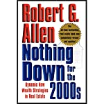 Nothing Down for the 2000s: Dynamic New Wealth Strategies in Real Estate | Robert G. Allen