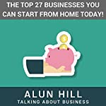 The Top 27 Businesses You Can Start from Home Today | Alun Hill