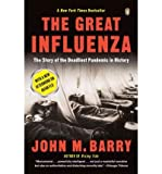 The Great Influenza: The Story of the Deadliest Pandemic in History (1435293738) by Barry, John M.