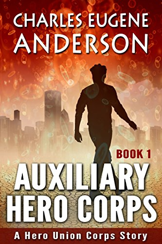 Book: Auxiliary Hero Corps 1 (Superheroes of the Hero Union Corps) by Charles Eugene Anderson