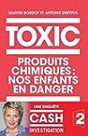 TOXIC: Produits chimiques : nos enfan...