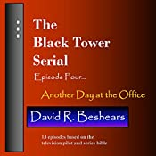 The Black Tower Serial: Episode Four: Another Day at the Office | David R. Beshears