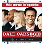 Make Yourself Unforgettable: The Dale Carnegie Class-Act System   [The Dale Carnegie Organization]