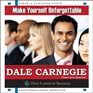 Make Yourself Unforgettable: The Dale Carnegie Class-Act System | [The Dale Carnegie Organization]