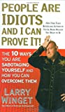 People Are Idiots and I Can Prove It!: The 10 Ways You Are Sabotaging Yourself and How You Can Overcome Them (Hardcover)