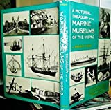 img - for A pictorial treasury of the marine museums of the world;: A guide to the maritime collections, restorations, replicas, and marine museums in twenty-three countries book / textbook / text book