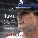 Lou: Fifty Years of Kicking Dirt, Playing Hard, and Winning Big in the Sweet Spot of Baseball | Lou Piniella,Bill Madden
