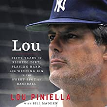 Lou: Fifty Years of Kicking Dirt, Playing Hard, and Winning Big in the Sweet Spot of Baseball Audiobook by Lou Piniella, Bill Madden Narrated by Johnny Heller