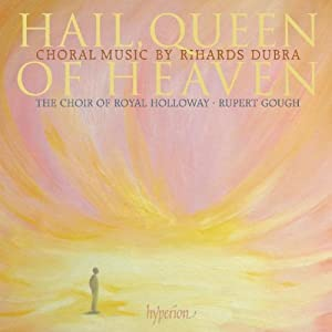 Dubra: Hail Queen of Heaven (Hail Queen of Heaven and Other Choral Works)