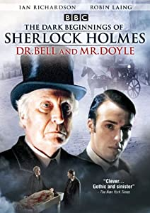 Dark Beginnings of Sherlock Holmes: Dr. Bell & Mr. Doyle