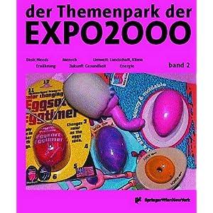 der Themenpark der EXPO2000 - die Endeckung einer neuen Welt: Band 2: Basic Needs / Mensch / Ernährung / Zukunft Gesundheit / Energie / Umwelt: ... /