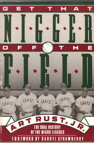 Get That Nigger Off the Field: An Oral History of Black Ballplayers from the Negro Leagues to the Present PDF