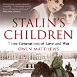 Stalin's Children: Three Generations of Love, War, and Survival | Owen Matthews