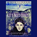 Kit's Wilderness (       UNABRIDGED) by David Almond Narrated by Charles Keating