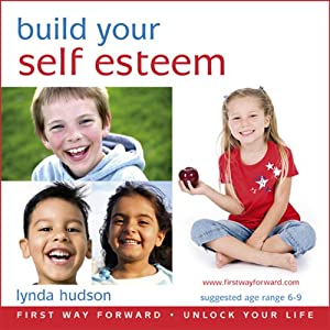 Build Your Self Esteem: Let Go of Anxiety and Build Self Esteem for 6-9 Year Olds | [Lynda Hudson]