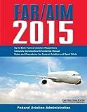 FAR/AIM 2015: Federal Aviation Regulations/Aeronautical Information Manual