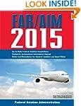 FAR/AIM 2015: Federal Aviation Regula...