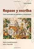 Repase y Escriba: Curso Avanzado de Gramática y Composicion, 6th Edition