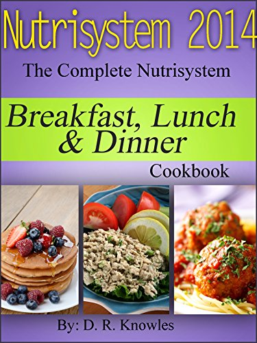 Nutrisystem 2014 The Complete Nutrisystem Breakfast, Lunch & Dinner Cookbook by D.R. Knowles