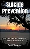 Suicide Prevention: Step Back From The Abyss, a self-help memoir