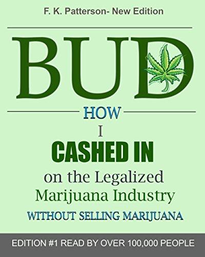 BUD: How I Cashed In on the Legalized Marijuana Industry (without selling marijuana)
