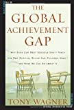 The Global Achievement Gap: Why Even Our Best Schools Dont Teach the New Survival Skills Our Children Need--And What We Can Do About It by Wagner, Tony [2008]