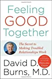 img - for Feeling Good Together: The Secret to Making Troubled Relationships Work by Burns M.D., David D. (2008) Hardcover book / textbook / text book