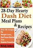 28-Day Hearty Dash Diet Meal Plans & Recipes: Over 80 recipes For Weight Loss, Blood Pressure Reduction And Diabetes Prevention (English Edition)