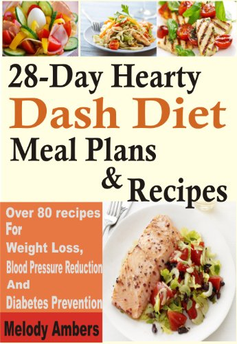 28-Day Hearty Dash Diet Meal Plans & Recipes: Over 80 Recipes For Weight Loss, Blood Pressure Reduction And Diabetes Prevention