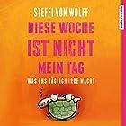 Diese Woche ist nicht mein Tag: Was uns täglich irre macht Hörbuch von Steffi von Wolff Gesprochen von: Steffi von Wolff