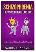 Schizophrenia: The - Schizophrenic - Laid Bare: Psychosis, Paranoid Schizophrenia, Split Personality