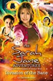 Terrance Dicks Invasion of the Bane - Sarah Jane Adventures - From The Makers Of Doctor Who. No.1 - BBC Childrens Books