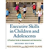 Executive Skills in Children and Adolescents, Second Edition: A Practical Guide to Assessment and Interventionby Peg Dawson EdD