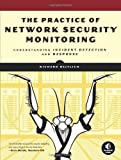 The Practice of Network Security Monitoring: Understanding Incident Detection and Response by Richard Bejtlich (2013) Paperback