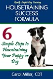 Housetraining Success Formula: 6 Simple Steps to Housetraining Your Puppy or Dog (Really Simple Dog Training)