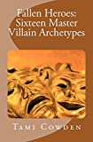 Fallen Heroes: Sixteen Master Villain Archetypes