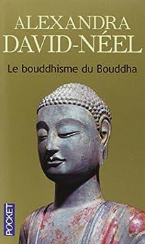 Le bouddhisme du Bouddha par David-Néel