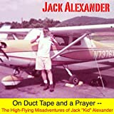 img - for On Duct Tape and a Prayer: The High-Flying Adventures of Jack Alexander book / textbook / text book