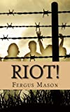 Riot!: The Incredibly True Story of How 1,000 Prisoners Took Over Attica Prison