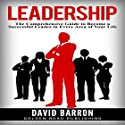 Leadership: The Comprehensive Guide to Become a Successful Leader in Every Area of Your Life Hörbuch von David Barron Gesprochen von: Doug Greene