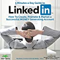 5 Minutes a Day Guide to LinkedIn: How to Create, Promote and Market a Successful Money Generating Account Audiobook by Penny King Narrated by Raya J. Thomason