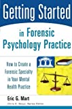 img - for Getting Started in Forensic Psychology Practice: How to Create a Forensic Specialty in Your Mental Health Practice by Mart, Eric G. (2006) Paperback book / textbook / text book
