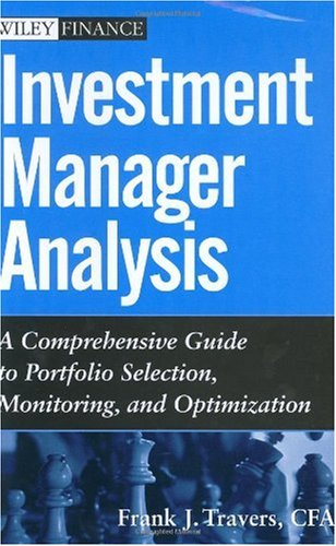 Investment Manager Analysis: A Comprehensive Guide to Portfolio Selection, Monitoring and Optimization (Wiley Finance)