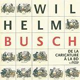 echange, troc Hans Joachim Neyer, Nelly Feuerhahn, Michel Defourney - Wilhelm Busch: De La Caricature a La BD