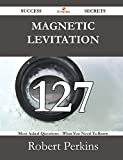 Magnetic levitation 127 Success Secrets: 127 Most Asked Questions On Magnetic levitation - What You Need To Know