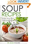 Soup Recipes (Quick, Easy And Delicio...