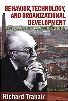 Behavior, Technology, And Organizational Development: Eric Trist And The Tavistock Institute